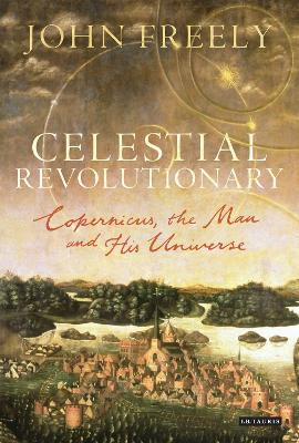 Celestial Revolutionary by John Freely