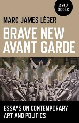 Brave New Avant Garde by Marc James Leger