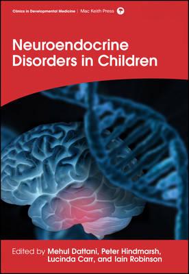 Neuroendocrine Disorders in Children by Mehul T. Dattani