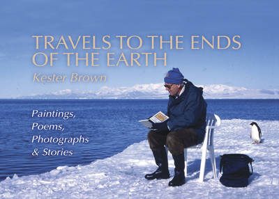Travels to the Ends of the Earth by Kester Brown