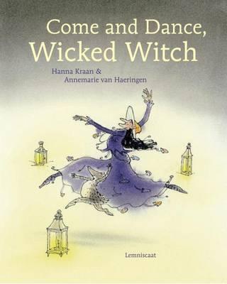 Come and Dance, Wicked Witch! by Annemarie van Haeringen