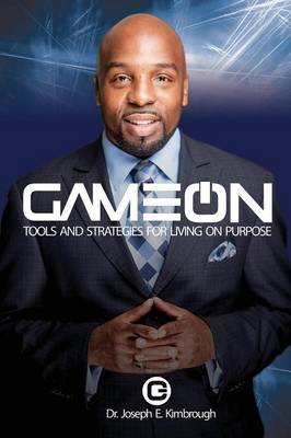 Game on: Tools and Strategies for Living on Purpose by Joseph E Kimbrough