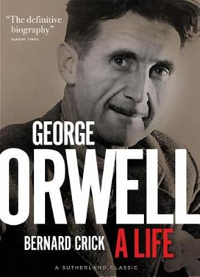George Orwell: A Life by Bernard Crick