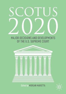 SCOTUS 2020: Major Decisions and Developments of the U.S. Supreme Court by Morgan Marietta