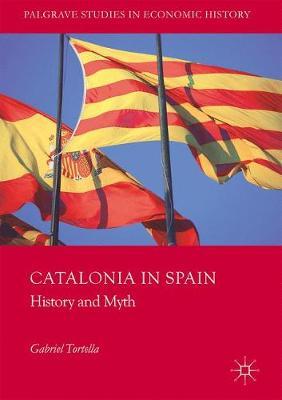 Catalonia in Spain: History and Myth by Gabriel Tortella