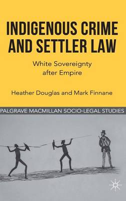 Indigenous Crime and Settler Law by Heather Douglas
