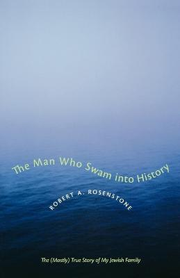 The Man Who Swam into History by Robert A. Rosenstone