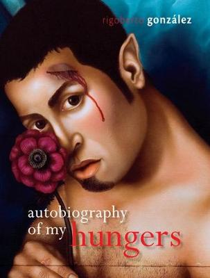 Autobiography of My Hungers by Rigoberto Gonzalez