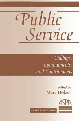 Public Service: Callings, Commitments And Contributions by Marc Holzer
