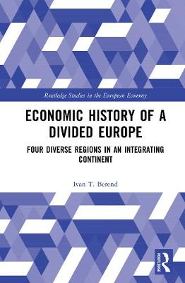 Economic History of a Divided Europe: Four Diverse Regions in an Integrating Continent book