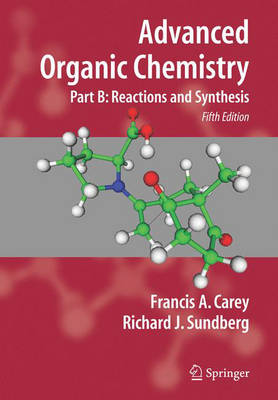 Advanced Organic Chemistry Reaction and Synthesis Pt. B by Francis A. Carey