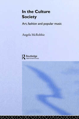 In the Culture Society: Art, Fashion and Popular Music by Angela McRobbie