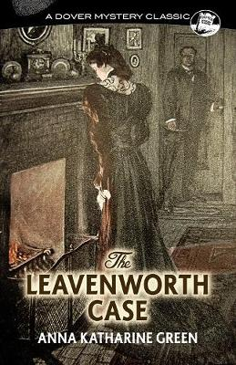 Leavenworth Case by Green, Anna
