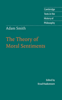 Adam Smith: The Theory of Moral Sentiments by Adam Smith