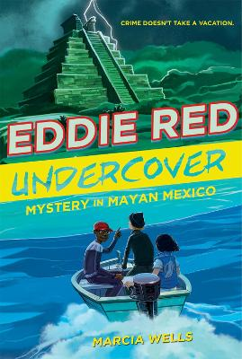 Eddie Red: Undercover Mystery in Mayan Mexico by Marcia Wells