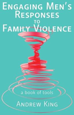 Engaging Men's Responses to Family Violence by Book Reviews Editor Andrew King