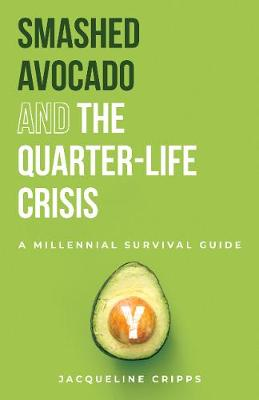 Smashed Avocado and the Quarter-Life Crisis: A Millennial Survival Guide by