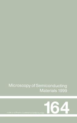 Microscopy of Semiconducting Materials Proceedings of the Institute of Physics Conference Held at Oxford University, 22-25 March 1999 by A. G. Cullis