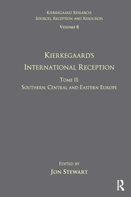 Volume 8, Tome II: Kierkegaard's International Reception - Southern, Central and Eastern Europe by Jon Stewart
