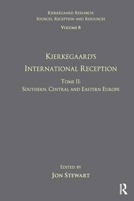 Volume 8, Tome II: Kierkegaard's International Reception - Southern, Central and Eastern Europe by Jon Stewart