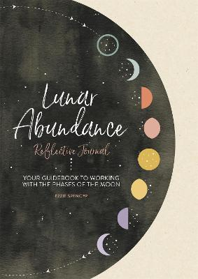 Lunar Abundance: Reflective Journal: Your Guidebook to Working with the Phases of the Moon book