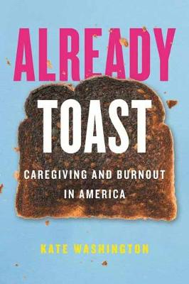 Already Toast: Caregiving and Burnout in America book