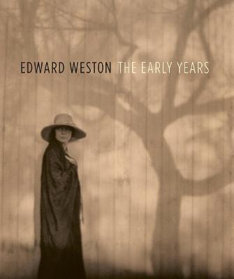 Edward Weston: The Early Years by Karen E. Haas
