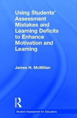 Using Students' Assessment Mistakes and Learning Deficits to Enhance Motivation and Learning by James H. McMillan