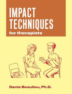 Impact Techniques for Therapists by Danie Beaulieu