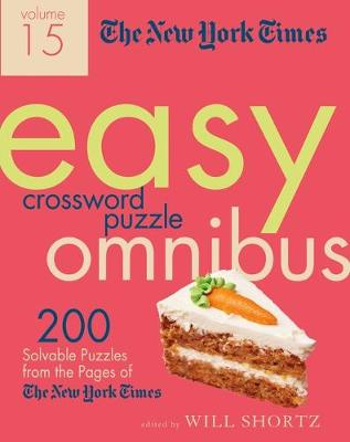 The New York Times Easy Crossword Puzzle Omnibus Volume 15: 200 Solvable Puzzles from the Pages of The New York Times by The New York Times