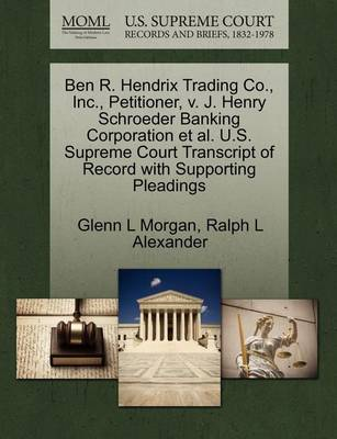 Ben R. Hendrix Trading Co., Inc., Petitioner, V. J. Henry Schroeder Banking Corporation et al. U.S. Supreme Court Transcript of Record with Supporting Pleadings by Glenn L Morgan
