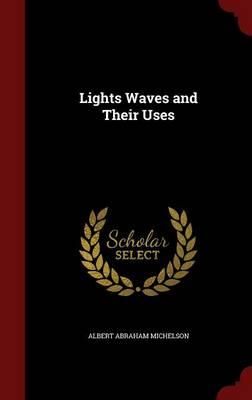 Lights Waves and Their Uses by Albert Abraham Michelson