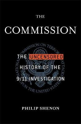 The Commission: The Uncensored History of the 9/11 Investigation book
