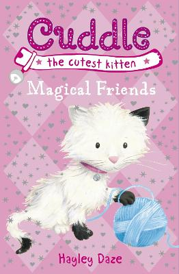 Cuddle the Cutest Kitten: Magical Friends: Book 1 by Hayley Daze