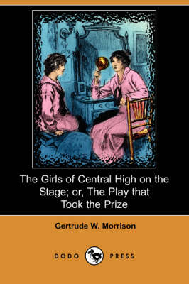 Girls of Central High on the Stage; Or, the Play That Took the Prize (Dodo Press) book