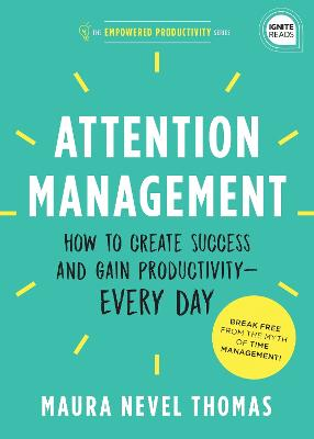 Attention Management: How to Create Success and Gain Productivity - Every Day book