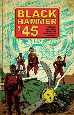 Black Hammer '45: From The World Of Black Hammer by Jeff Lemire