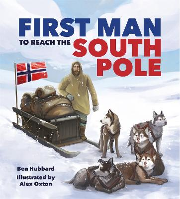 Famous Firsts: First Man to the South Pole by Ben Hubbard