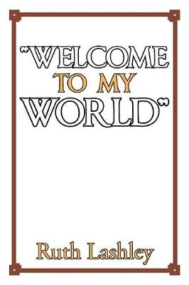 Welcome to My World by Ruth Lashley