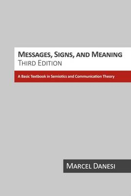 Messages, Signs, and Meaning by Marcel Danesi