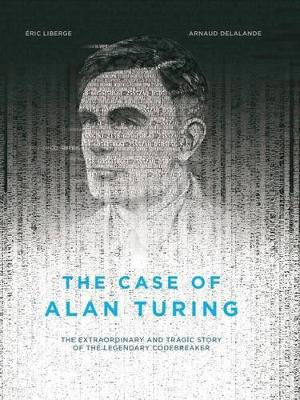 The Case Of Alan Turing by Eric Liberge