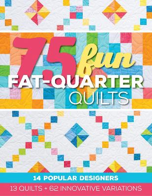 75 Fun Fat-Quarter Quilts by Roxane Cerda