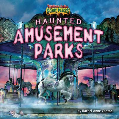 Haunted Amusement Parks by Rachel Anne Cantor
