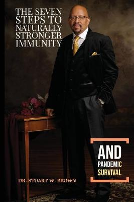 The Seven Steps To Naturally Stronger Immunity And Pandemic Survival by Stuart W Brown