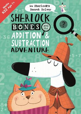 Sherlock Bones and the Addition and Subtraction Adventure by Kirstin Swanson