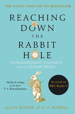 Reaching Down the Rabbit Hole: Extraordinary Journeys into the Human Brain by Allan Ropper