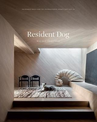 Resident Dog (Volume 2): Incredible Dogs and the International Homes They Live In by Nicole England