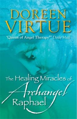 The Healing Miracles of Archangel Raphael by Doreen Virtue