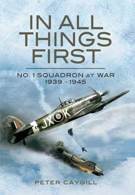 In All Things First: No.1 Squadron at War 1939-45 by Peter Caygill