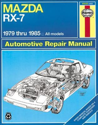 Mazda RX7 All Models 1979-85 Owner's Workshop Manual by J. H. Haynes